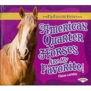 American Quarter Horses Are My Favorite! by Elaine Landau