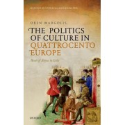 The Politics of Culture in Quattrocento Europe: Rene of Anjou in Italy