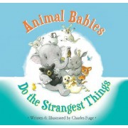 Animal Babies Do the Strangest Things by Charles Fuge