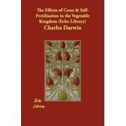 The Effects of Cross & Self-Fertilisation in the Vegetable Kingdom (Echo Library) by Professor Charles Darwin