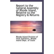 Report to the General Assembly of Rhode Island, Relative to the Registry & Returns by Rhode Island Division of Vital Statistics