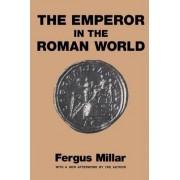 Emperor in the Roman World by Fergus Millar