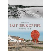 East Neuk of Fife Through Time by Jack Gillon