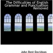 The Difficulties of English Grammar and Punctuation Removed by John Best Davidson
