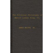 The Political Philosophy of Martin Luther King, Jr by Hanes Walton