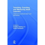Teaching, Coaching and Mentoring Adult Learners: Lessons for Professionalism and Partnership