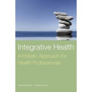 Integrative Health: A Holistic Approach for Health Professionals by Cyndie Koopsen