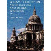 Wren's 'Tracts' on Architecture and Other Writings by Sir Christopher Wren