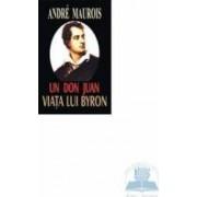 Un Don Juan. Viata lui Byron - Andre Maurois