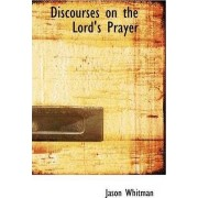 Discourses on the Lord's Prayer by Jason Whitman