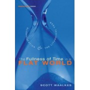 The Fullness of Time in a Flat World by Scott Waalkes