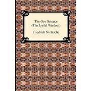 The Gay Science (the Joyful Wisdom) by Friedrich Wilhelm Nietzsche