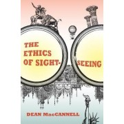 The Ethics of Sightseeing by Dean MacCannell