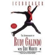 Icebreaker: The Autobiography of Rudy Galindo by Rudy Galindo