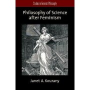 Philosophy of Science After Feminism by Associate Professor of Philosophy Janet A Kourany
