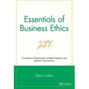 Essentials of Business Ethics by Denis Collins