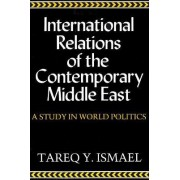 International Relations of the Contemporary Middle East by Tareq Ismael