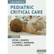Case Studies in Pediatric Critical Care by Peter J. Murphy