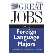 Great Jobs for Foreign Language Majors by Julie DeGalan