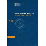 Dispute Settlement Reports 2008: Volume 2, Pages 511-806 2008: v. 2 by World Trade Organization