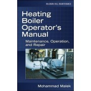 Heating Boiler Operator's Manual: Maintenance, Operation, and Repair by Mohammad A. Malek