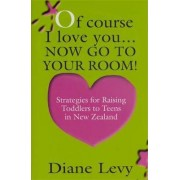 Of Course I Love You ...Now Go to Your Room by Diane Levy