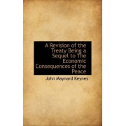 A Revision of the Treaty Being a Sequel to the Economic Consequences of the Peace by John Maynard Keynes