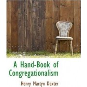 A Hand-Book of Congregationalism by Henry Martyn Dexter