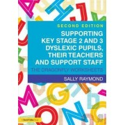 Supporting Key Stage 2 and 3 Dyslexic Pupils, their Teachers and Support Staff by Sally Raymond