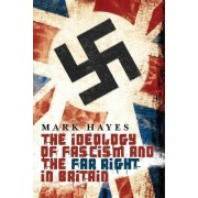 The Ideology of Fascism and the Far Right in Britain by Mark Hayes