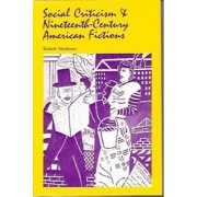 Social Criticism and Nineteenth Century American Fictions by Robert Shulman