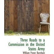 Three Roads to a Commission in the United States Army by Burnham