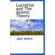 Lucretius and the Atomic Theory by John Veitch