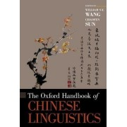 The Oxford Handbook of Chinese Linguistics by Chair Professor of Language and Cognitive Sciences Hong Kong Polytechnic University William S Wang