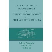 Microlithography Fundamentals in Semiconductor Devices and Fabrication Technology by Saburo Nonogaki