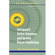 Integrated Active Antennas and Spatial Power Combining by Julio A. Navarro