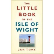 The Little Book of the Isle of Wight by Jan Toms