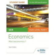 OCR Economics Student Guide 2: Macroeconomics 1 by Sam Dobin