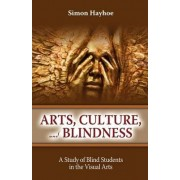 Arts, Culture, and Blindness by Simon Hayhoe