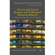 The Ins and Outs of Business and Professional Discourse Research: Reflections on Interacting with the Workplace