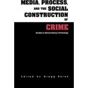 Media, Process, and the Social Construction of Crime: Vol 10 by Gregg Barak