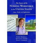 The Future of the Nursing Workforce in the United States by Peter I. Buerhaus