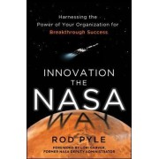 Innovation the NASA Way: Harnessing the Power of Your Organization for Breakthrough Success by Rod Pyle