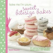 Bake Me I'm Yours... Sweet Bitesize Bakes by Sarah Trivuncic