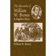 The Narrative of William W.Brown, A by William M. Brown