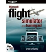 Microsoft Flight Simulator as a Training Aid: A Guide for Pilots, Instructors, and Virtual Aviators [With CD]