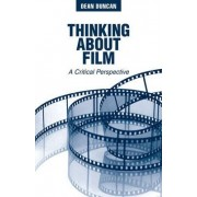 Thinking About Film by Dean W. Duncan