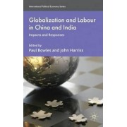 Globalization and Labour in China and India by Paul Bowles