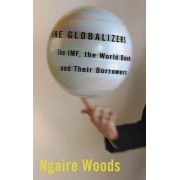 The Globalizers by Ngaire Woods
