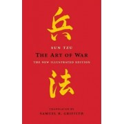 The Art of War: The New Illustrated Edition of the Classic Text by Sun Tzu